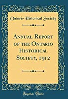 Annual Report of the Ontario Historical Society, 1912 (Classic Reprint)