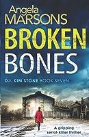 Broken Bones: A gripping serial killer thriller (Detective Kim Stone Crime Thriller Series)