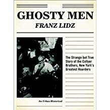 Ghosty Men: The Strange but True Story of the Collyer Brothers, New York's Greatest Hoarders, An Urban Historical