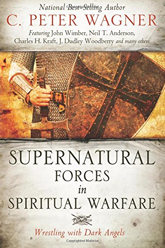 Download Supernatural Forces in Spiritual Warfare: Wrestling With Dark Angels 0768402980