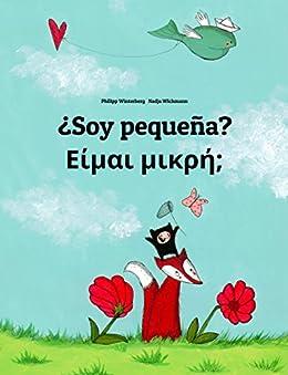 ¿Soy pequeña? Eimai mikre?: Libro infantil ilustrado español-griego (Edición bilingüe) (Spanish Edition) by [Winterberg, Philipp]