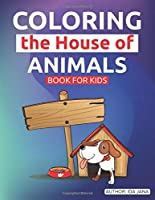 Coloring the House of Animals: Book for Kids