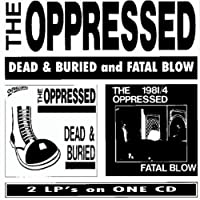 DEAD & BURIED / FATAL by THE OPPRESSED