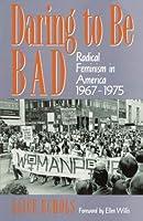 Daring To Be Bad: Radical Feminism in America 1967-1975 (American Culture) by Alice Echols(1989-12-29)