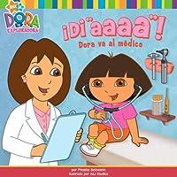 "¡Di ""aaaa""! (Say ""Ahhh!""): Dora va al médico (Dora Goes to the Doctor) (Dora La Exploradora/Dora the Explorer)"