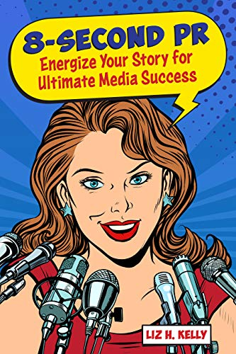 8-Second PR: Energize Your Story For Ultimate Media Success! (English Edition)