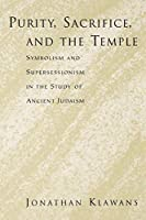 Purity Sacrifice and the Temple: Symbolism and Supersessionism in the Study of Ancient Judaism [並行輸入品]