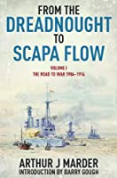 From the Dreadnought to Scapa Flow: Vol 1 The Road to War 1904-1914