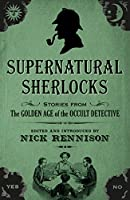 Supernatural Sherlocks: Stories from the Golden Age of the Occult Detective