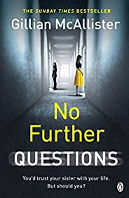No Further Questions: You'd trust your sister with your life. But should you? The compulsive thriller from