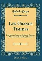 Les Grands Timides: Jean-Jacques Rousseau; Benjamin Constant; Chateaubriand; Stendhal; Mérimée (Classic Reprint)