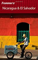 Frommer's Nicaragua and El Salvador (Frommer's Complete Guides)