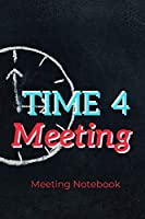 """Time 4 Meeting: Meeting Notebook For Meeting Minutes And Organize With Meeting Focus, Action Items, Follow Up Notes 