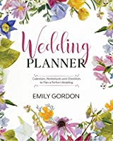 Wedding Planner: Calendars, Worksheets and Checklists to Plan a Perfect Wedding