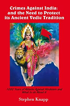 Crimes Against India: and the Need to Protect its Ancient Vedic Tradition by [Knapp, Stephen]