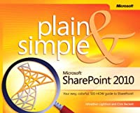 Microsoft® SharePoint® 2010 Plain & Simple: Learn the simplest ways to get things done with Microsoft® SharePoint® 2010