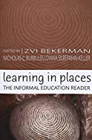 Learning in Places: The Informal Education Reader (Counterpoints: Studies in the Postmodern Theory of Education)