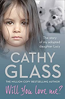 Will You Love Me?: The story of my adopted daughter Lucy by [Glass, Cathy]