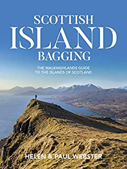 Scottish Island Bagging: The Walkhighlands Guide to the Islands of Scotland by [Webster, Helen, Webster, Paul]