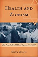 Health and Zionism: The Israeli Health Care System, 1948-1960 (Rochester Studies in Medical History)