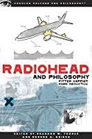 Radiohead and Philosophy: Fitter Happier More Deductive (Popular Culture and Philosophy)