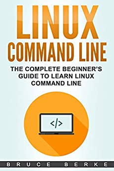 Linux Command Line: The Complete Beginner's Guide To Learn Linux Command Line (Computer Programming) by [Berke, Bruce]