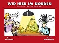Wir hier im Norden: Handbuch fuer Norddeutschversteher