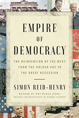 Empire of Democracy: The Reinvention of the West, from the Golden Age to the Great Recession (English Edition)