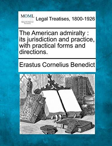 Download The American Admiralty: Its Jurisdiction and Practice, with Practical Forms and Directions. 1240131771