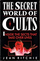 The Secret World of Cults: Inside the Sects That Take Over Lives