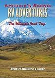 America's Scenic RV Adventures: Alaska, RV Adventure of a Lifetime by John Holod