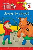 Jouons Au Cirque!/ Circus Fun (Lis avec Caillou, Niveau 3 / Read With Caillou, Level 3)