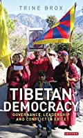 Tibetan Democracy: Governance, Leadership and Conflict in Exile (Library of South Asian History and Culture)