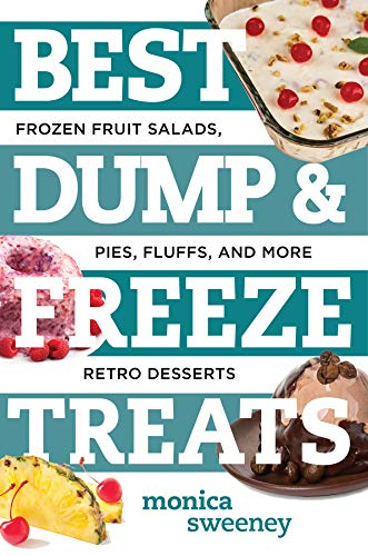 Download Best Dump & Freeze Treats: Frozen Fruit Salads, Pies, Fluffs, and More Retro Desserts (Best Ever) 1581573642