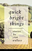 Quick Bright Things: Stories (First Series: Short Fiction)
