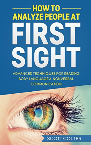 HOW TO ANALYZE PEOPLE: BODY LANGUAGE: At First Sight, Advanced Techniques for Reading Body Language & Non-Verbal Communication (Psychology Reading People ... NonVerbal Communication) (English Edition)