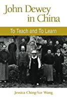John Dewey in China: To Teach and to Learn (Suny Series in Chinese Philosophy and Culture)