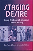 Staging Desire: Queer Readings of American Theater History (Triangulations: Lesbian/Gay/Queer Theater/Drama/Performance)