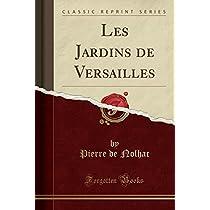 Les Jardins de Versailles (Classic Reprint)