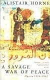 A Savage War of Peace: Algeria 1954-1962 (English Edition)
