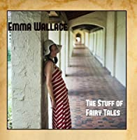 The Stuff of Fairy Tales by Emma Wallace