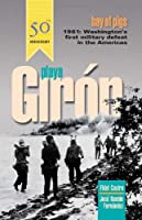 Playa Giron: Bay of Pigs : Washington's First Military Defeat in the Americas (The Cuban Revolution in World Politics)