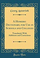 A Homeric Dictionary, for Use in Schools and Colleges: Translated, with Additions and Corrections (Classic Reprint)