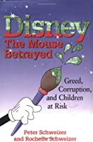 Disney the Mouse Betrayed: Greed, Corruption, and Children at Risk