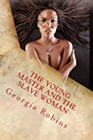 The Young Master and the Slave Woman: The Woman Who Belonged to the Young Master (Slave Woman Erotica)