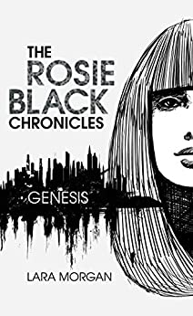 The Rosie Black Chronicles, Book 1: Genesis by [Morgan, Lara]