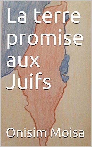 La terre promise aux Juifs  (French Edition)