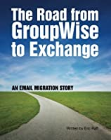The Road from GroupWise to Exchange: An email migration story [並行輸入品]