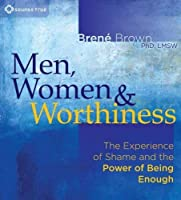 Men, Women, and Worthiness: The Experience of Shame and the Power of Being Enough by Bren?Brown(2012-11-15)