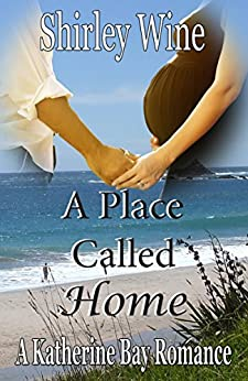 A Place To Call Home (A Katherine Bay Romance Book 3) by [Wine, Shirley]